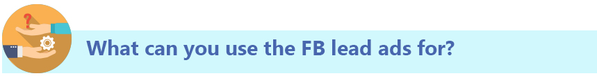 What can you use FB lead ads for?
